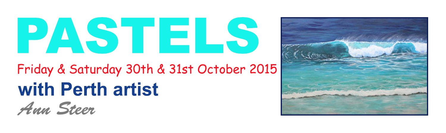 Pastels 30th & 31st of October 2015 with Perth artist Ann Steer