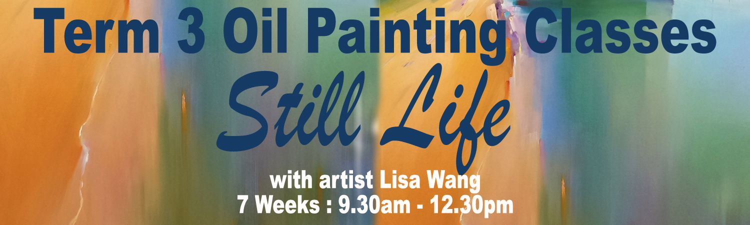 Term 3 Oil Painting Classes - Still Life with artist Lisa Wang