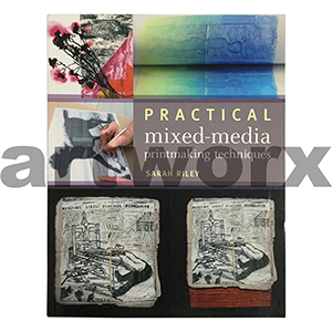 Practical Mixed Media Printmaking Techniques Book by Sarah Riley