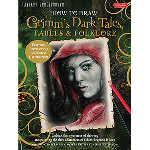 Fantasy Underground How To Draw Grimm's Dark Tales by Rachel A Marks
