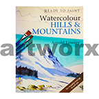Ready to Paint Watercolour Hills & Mountains Book by Arnold Lowrey