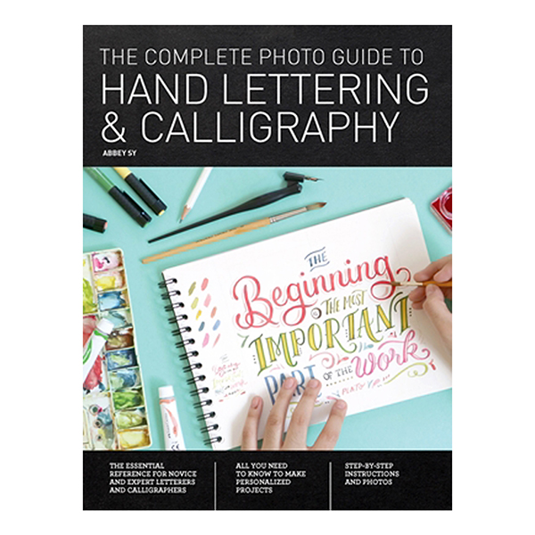 The Complete Photo Guide to Hand Lettering & Calligraphy by Abbey Sy